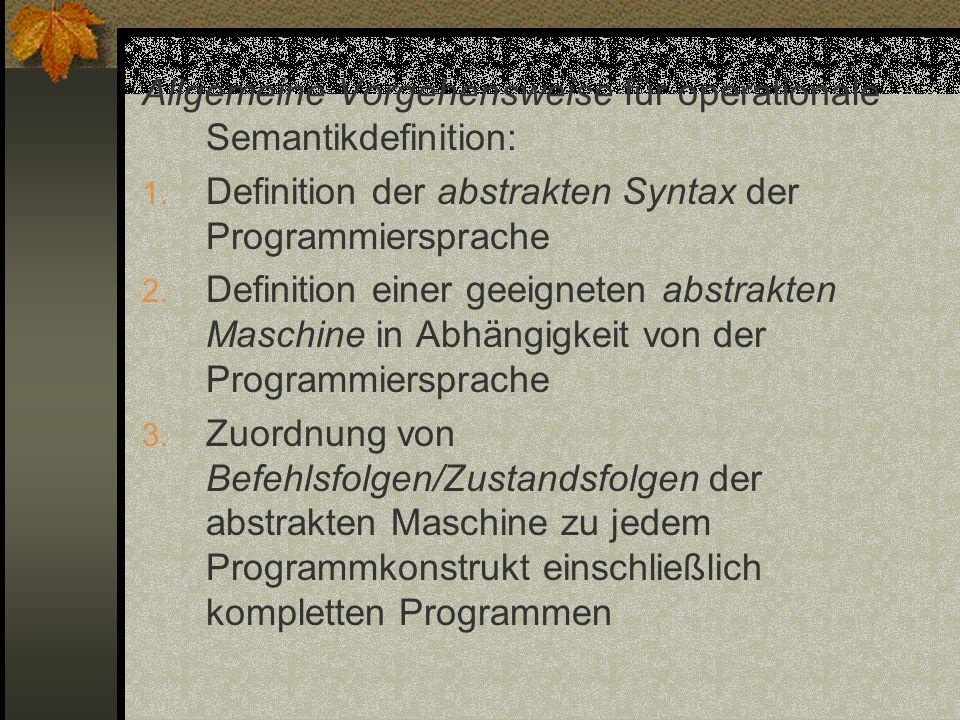 Allgemeine Vorgehensweise für operationale Semantikdefinition: 1. Definition der abstrakten Syntax der Programmiersprache 2. Definition einer geeignet