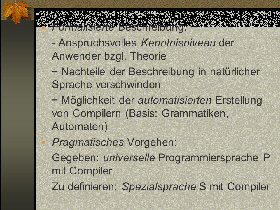 Formalisierte Beschreibung: - Anspruchsvolles Kenntnisniveau der Anwender bzgl. Theorie + Nachteile der Beschreibung in natürlicher Sprache verschwind