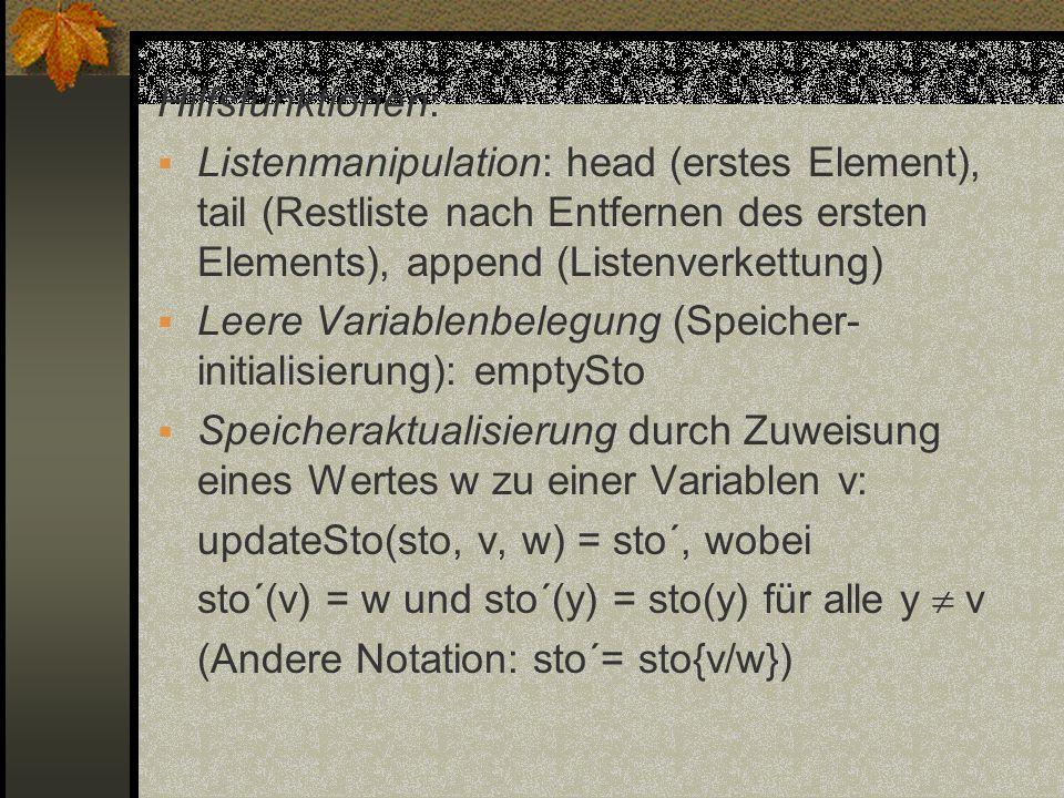 Hilfsfunktionen: Listenmanipulation: head (erstes Element), tail (Restliste nach Entfernen des ersten Elements), append (Listenverkettung) Leere Varia