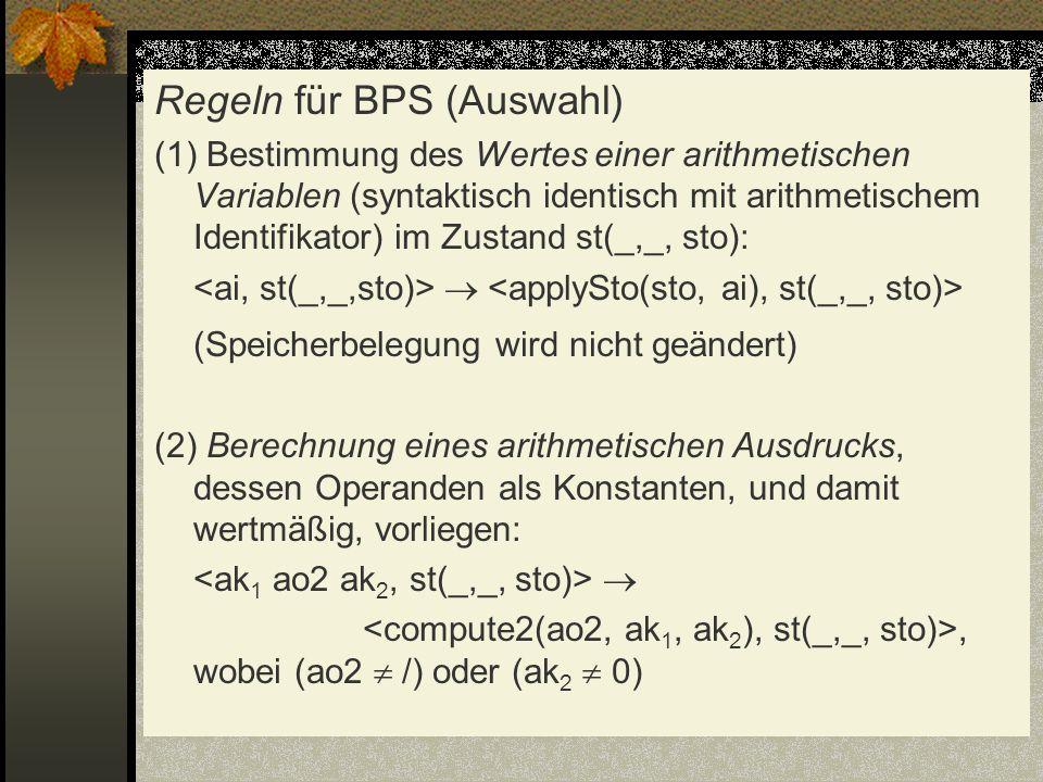 Regeln für BPS (Auswahl) (1) Bestimmung des Wertes einer arithmetischen Variablen (syntaktisch identisch mit arithmetischem Identifikator) im Zustand