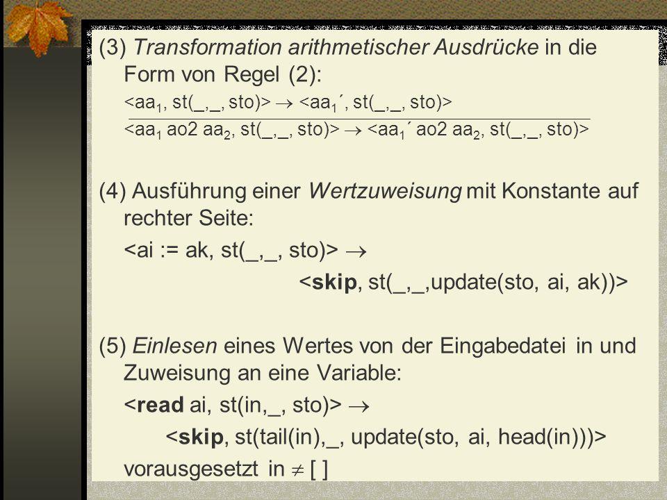 (3) Transformation arithmetischer Ausdrücke in die Form von Regel (2): (4) Ausführung einer Wertzuweisung mit Konstante auf rechter Seite: (5) Einlese