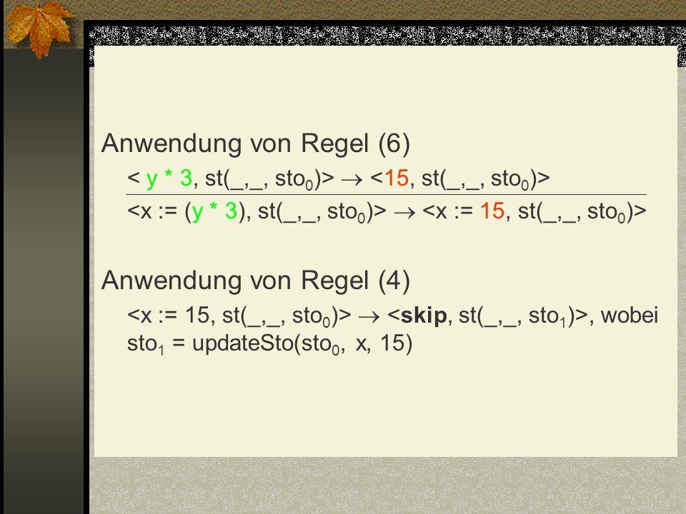 Anwendung von Regel (6) Anwendung von Regel (4), wobei sto 1 = updateSto(sto 0, x, 15)