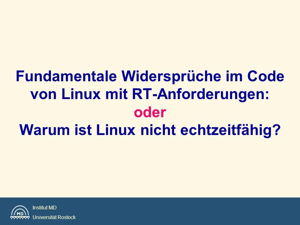 Institut MD Universität Rostock Fundamentale Widersprüche im Code von Linux mit RT-Anforderungen: oder Warum ist Linux nicht echtzeitfähig