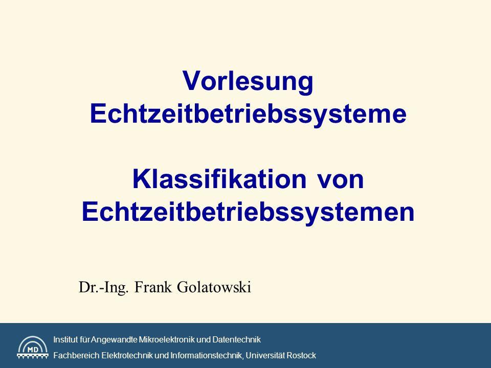 Institut für Angewandte Mikroelektronik und Datentechnik Fachbereich Elektrotechnik und Informationstechnik, Universität Rostock Vorlesung Echtzeitbetriebssysteme Klassifikation von Echtzeitbetriebssystemen Dr.-Ing.