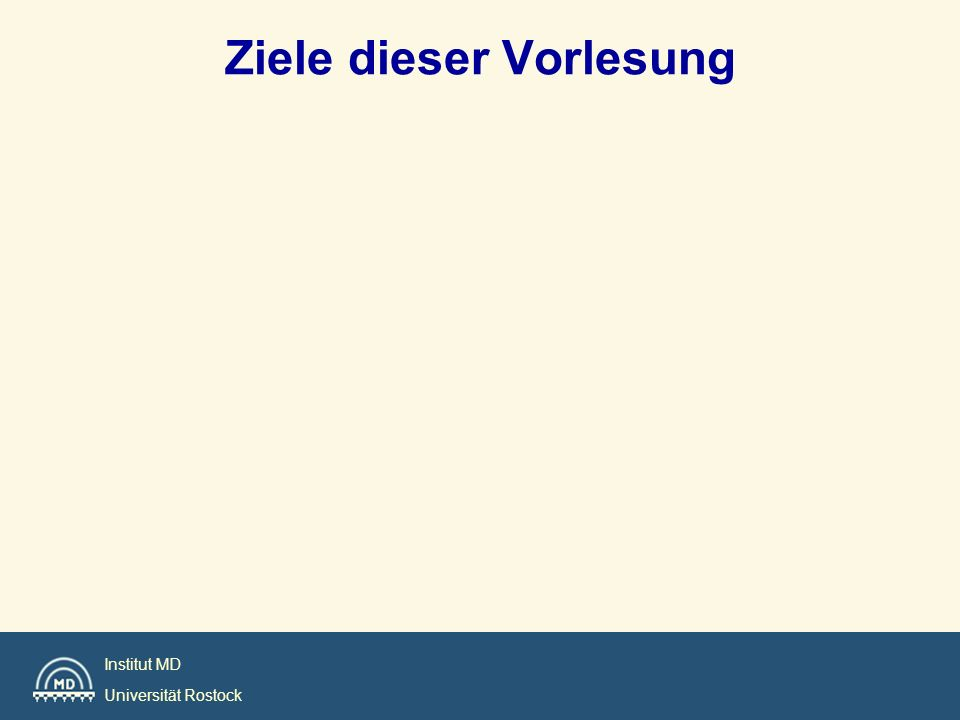 Institut MD Universität Rostock Ziele dieser Vorlesung