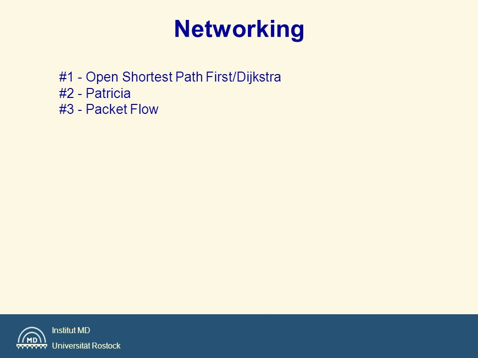Institut MD Universität Rostock Networking #1 - Open Shortest Path First/Dijkstra #2 - Patricia #3 - Packet Flow