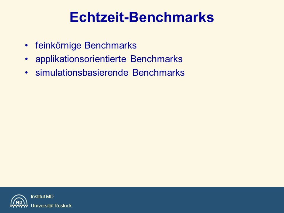 Institut MD Universität Rostock Deadlock breaking time Tb Task 2 Task 1 = task relinquishes semaphor Task 3 (high priority) Semaphor Ownerchip = task requests semaphor Task number Time Task 2 (medium priority) Task 1 (low priority)