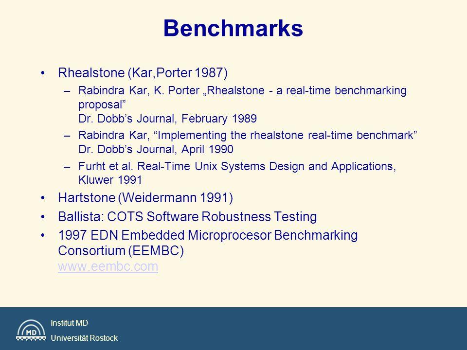 Institut MD Universität Rostock Embedded Microprocessor Benchmark Die im April 1997 gegründete Organisation «EDN Embedded Microprocessor Benchmarking Consortium» EEMBC (www.eembc.org) hat es sich zur Aufgabe gemacht, trotz der vielfältigen Prozessor-Landschaft eine Standard-Benchmark- Suite für Embedded Prozessoren zu entwickeln.