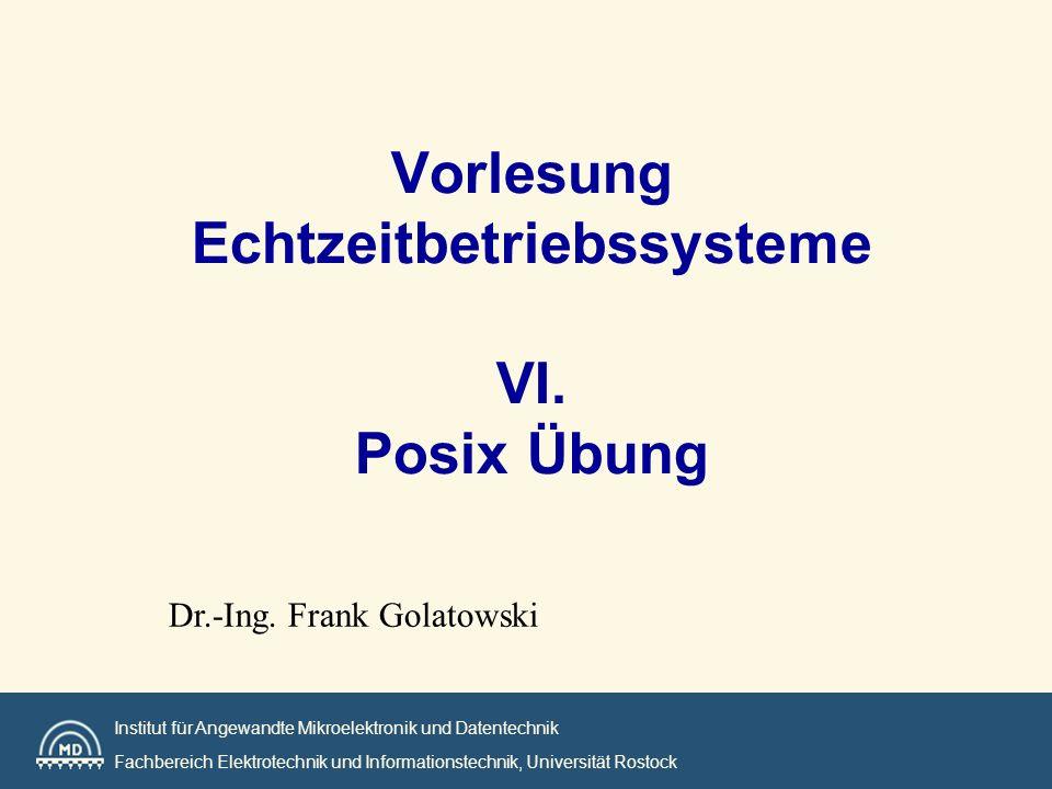 Institut MD Universität Rostock Ziele der Vorlesung Erzeugung von Threads Diskussion von Synchronisationsproblemen Anwendung von: –Semaphoren –Mutex –Condition Variablen