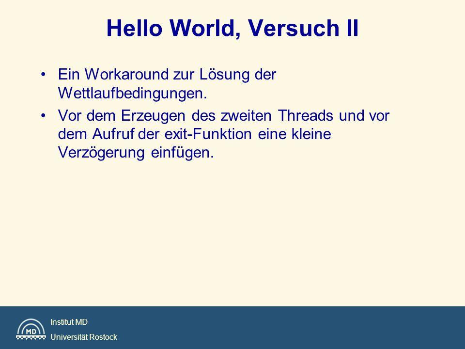 Institut MD Universität Rostock Hello World, Versuch II Ein Workaround zur Lösung der Wettlaufbedingungen. Vor dem Erzeugen des zweiten Threads und vo
