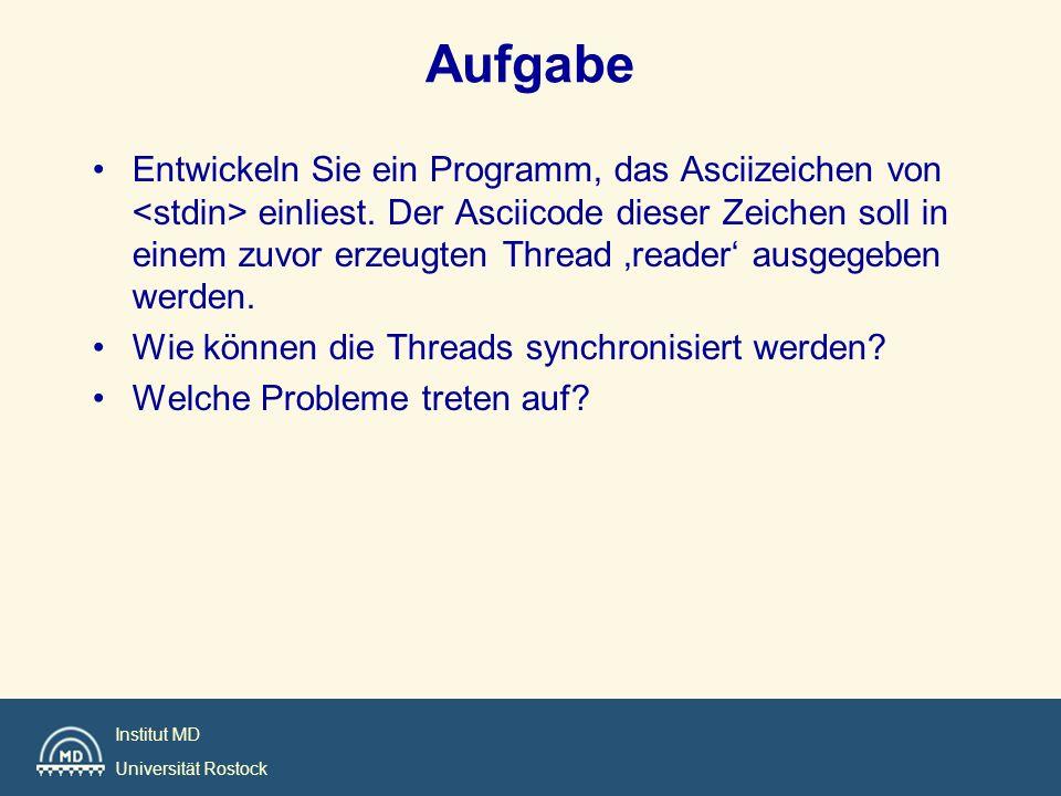 Institut MD Universität Rostock Aufgabe Entwickeln Sie ein Programm, das Asciizeichen von einliest. Der Asciicode dieser Zeichen soll in einem zuvor e