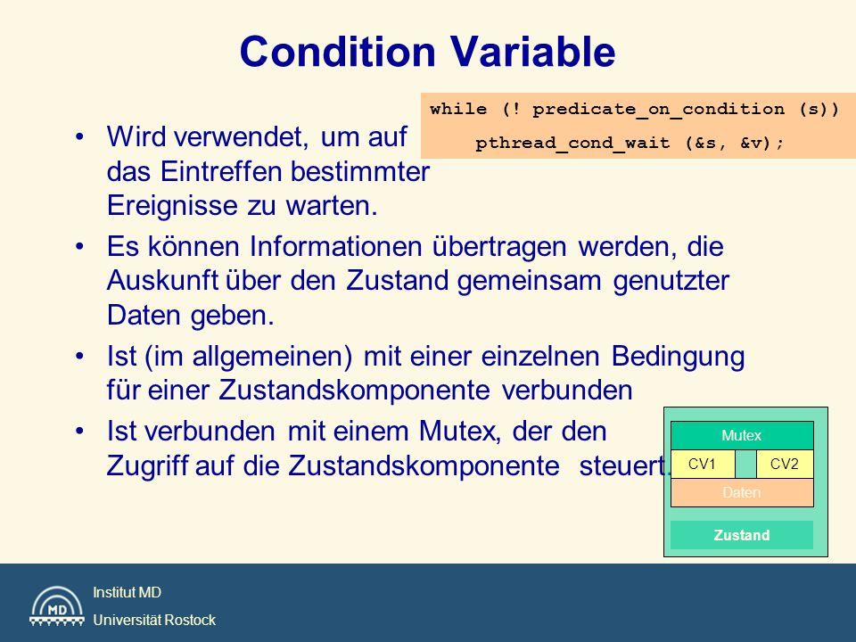 Institut MD Universität Rostock Condition Variable Wird verwendet, um auf das Eintreffen bestimmter Ereignisse zu warten. Es können Informationen über
