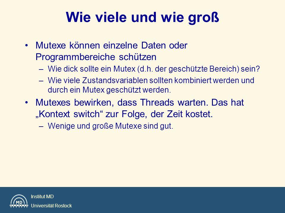 Institut MD Universität Rostock Wie viele und wie groß Mutexe können einzelne Daten oder Programmbereiche schützen –Wie dick sollte ein Mutex (d.h. de