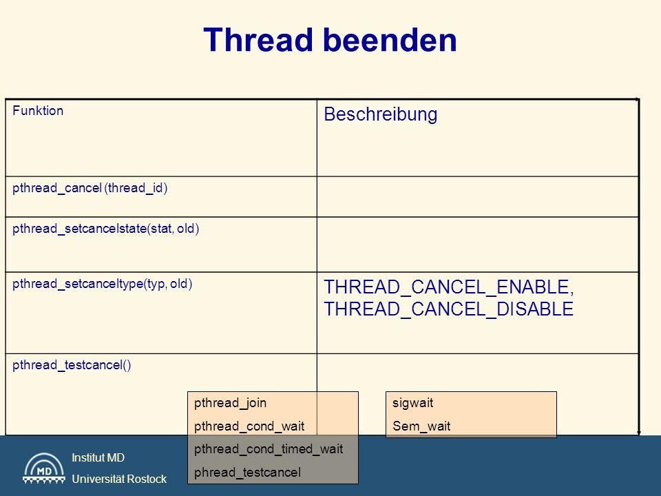 Institut MD Universität Rostock Thread beenden Funktion Beschreibung pthread_cancel (thread_id) pthread_setcancelstate(stat, old) pthread_setcanceltyp