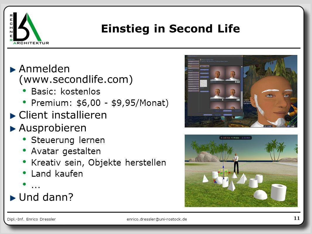 enrico.dressler@uni-rostock.deDipl.-Inf. Enrico Dressler Einstieg in Second Life Anmelden (www.secondlife.com) Basic: kostenlos Premium: $6,00 - $9,95