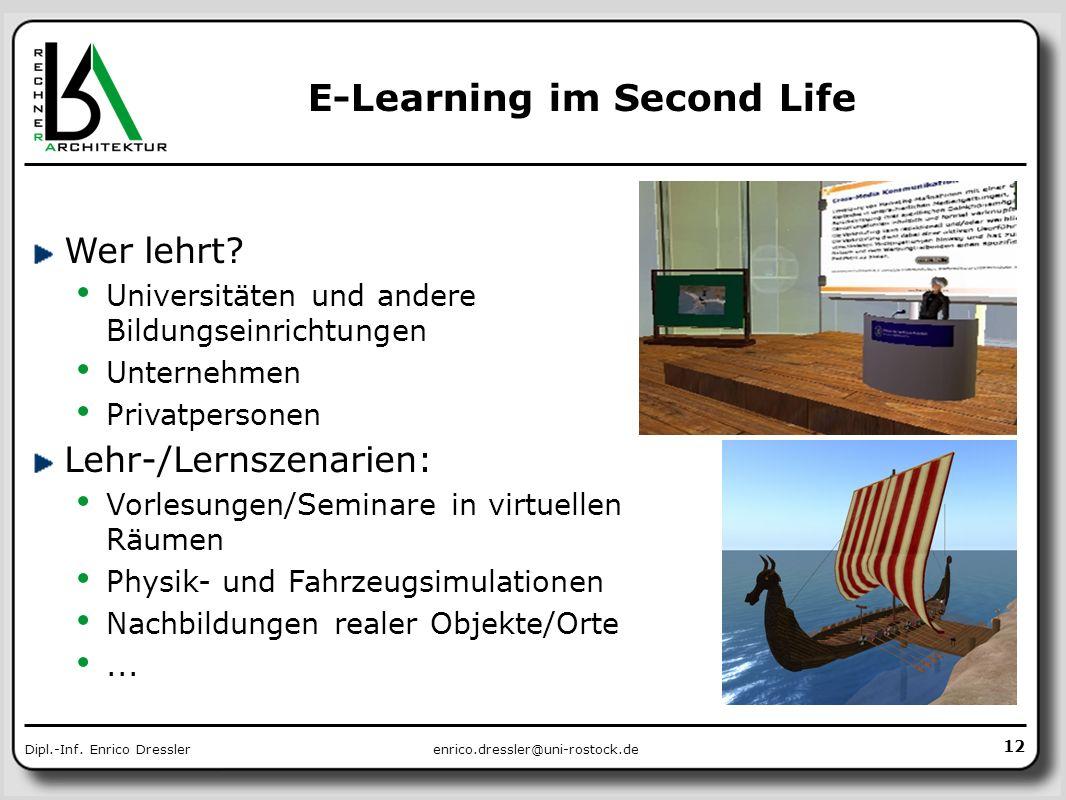 enrico.dressler@uni-rostock.deDipl.-Inf. Enrico Dressler E-Learning im Second Life Wer lehrt? Universitäten und andere Bildungseinrichtungen Unternehm