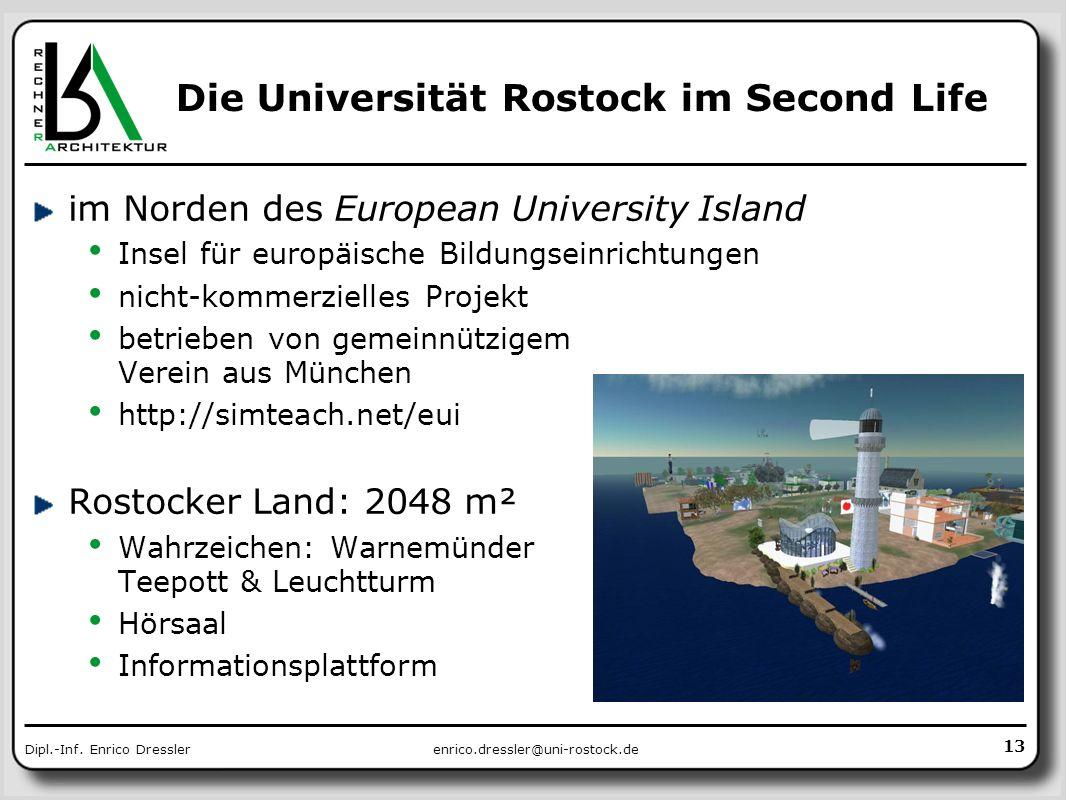 enrico.dressler@uni-rostock.deDipl.-Inf. Enrico Dressler Die Universität Rostock im Second Life im Norden des European University Island Insel für eur
