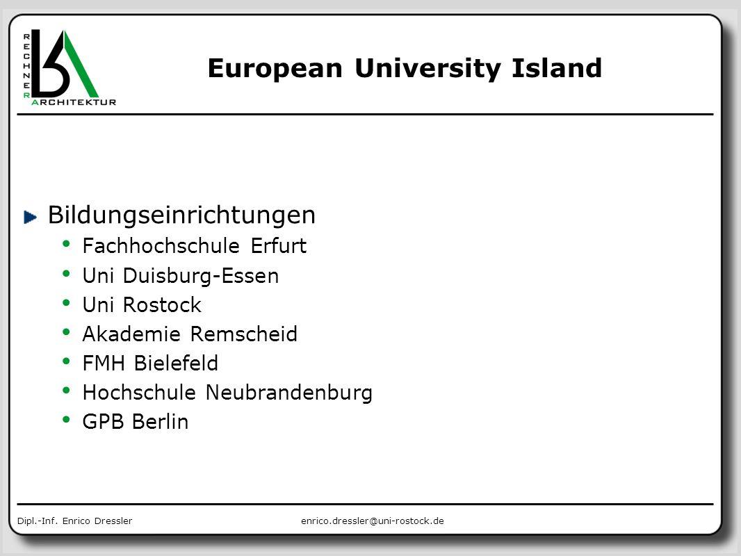 enrico.dressler@uni-rostock.deDipl.-Inf. Enrico Dressler European University Island Bildungseinrichtungen Fachhochschule Erfurt Uni Duisburg-Essen Uni