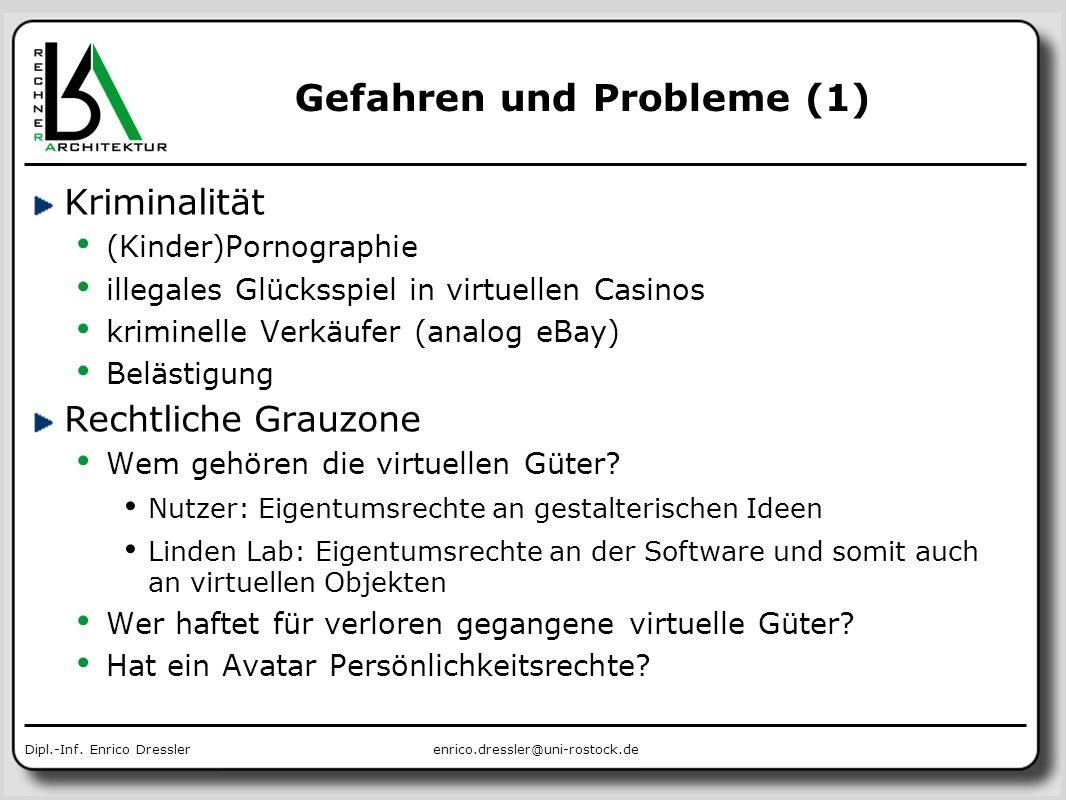 enrico.dressler@uni-rostock.deDipl.-Inf. Enrico Dressler Gefahren und Probleme (1) Kriminalität (Kinder)Pornographie illegales Glücksspiel in virtuell