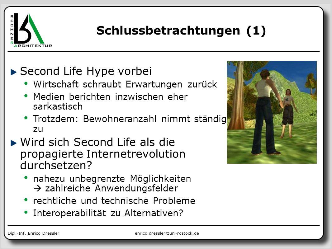 enrico.dressler@uni-rostock.deDipl.-Inf. Enrico Dressler Schlussbetrachtungen (1) Second Life Hype vorbei Wirtschaft schraubt Erwartungen zurück Medie