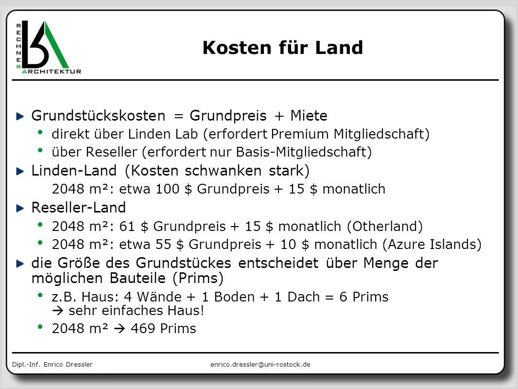 enrico.dressler@uni-rostock.deDipl.-Inf. Enrico Dressler Kosten für Land Grundstückskosten = Grundpreis + Miete direkt über Linden Lab (erfordert Prem