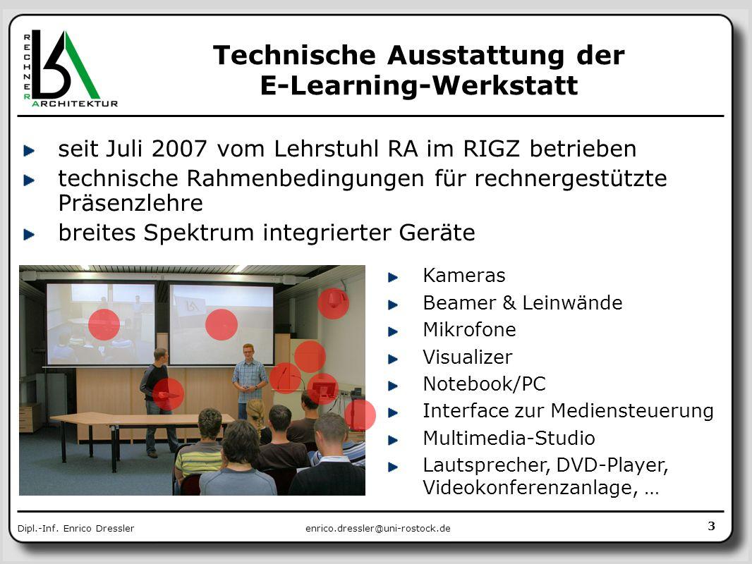 enrico.dressler@uni-rostock.deDipl.-Inf. Enrico Dressler Technische Ausstattung der E-Learning-Werkstatt seit Juli 2007 vom Lehrstuhl RA im RIGZ betri