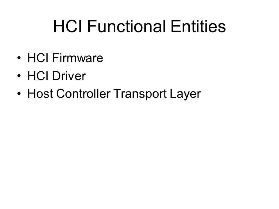 HCI Functional Entities HCI Firmware HCI Driver Host Controller Transport Layer