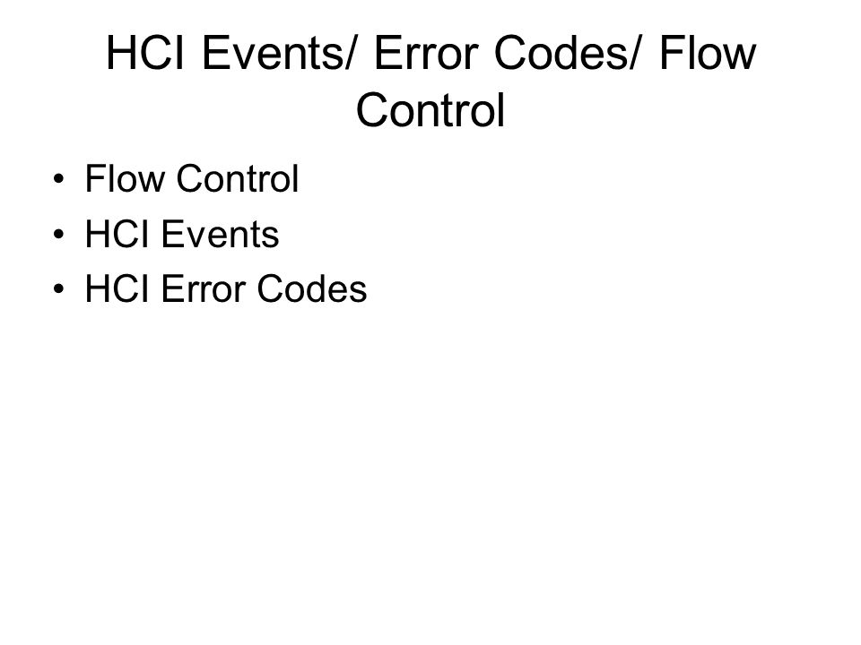 HCI Events/ Error Codes/ Flow Control Flow Control HCI Events HCI Error Codes