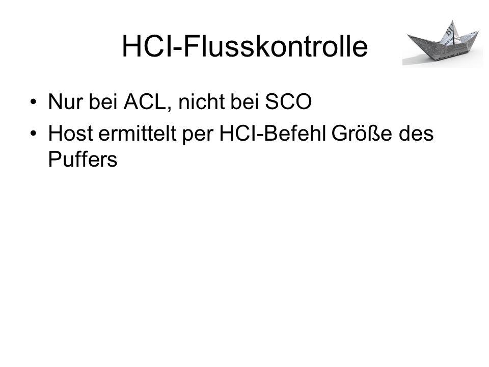 HCI-Flusskontrolle Nur bei ACL, nicht bei SCO Host ermittelt per HCI-Befehl Größe des Puffers