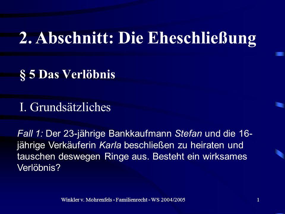 Winkler v. Mohrenfels - Familienrecht - WS 2004/20051 § 5 Das Verlöbnis Fall 1: Der 23-jährige Bankkaufmann Stefan und die 16- jährige Verkäuferin Kar