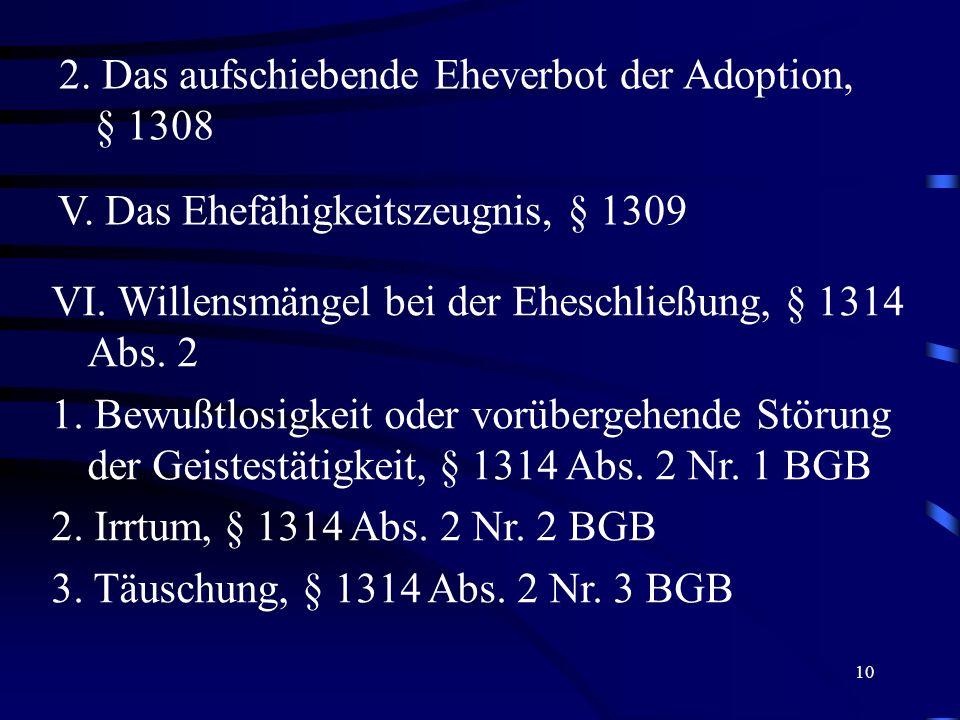 10 2. Das aufschiebende Eheverbot der Adoption, § 1308 V. Das Ehefähigkeitszeugnis, § 1309 VI. Willensmängel bei der Eheschließung, § 1314 Abs. 2 1. B