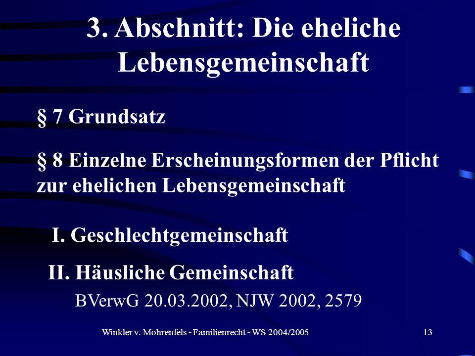 Winkler v. Mohrenfels - Familienrecht - WS 2004/200513 § 7 Grundsatz I. Geschlechtgemeinschaft 3. Abschnitt: Die eheliche Lebensgemeinschaft § 8 Einze