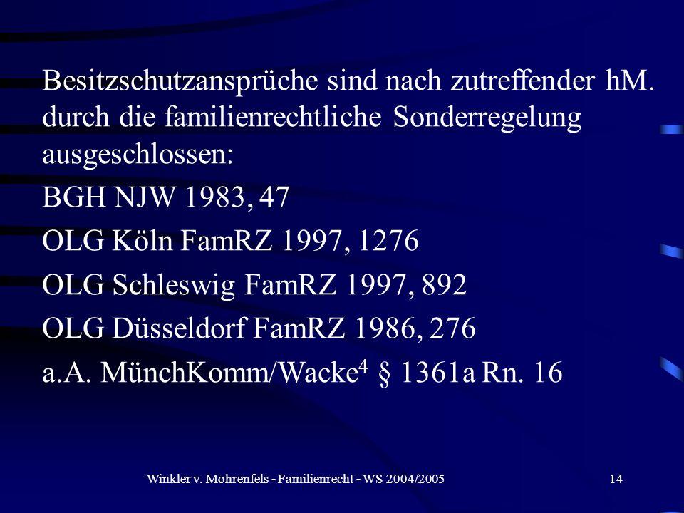 Winkler v. Mohrenfels - Familienrecht - WS 2004/200514 Besitzschutzansprüche sind nach zutreffender hM. durch die familienrechtliche Sonderregelung au