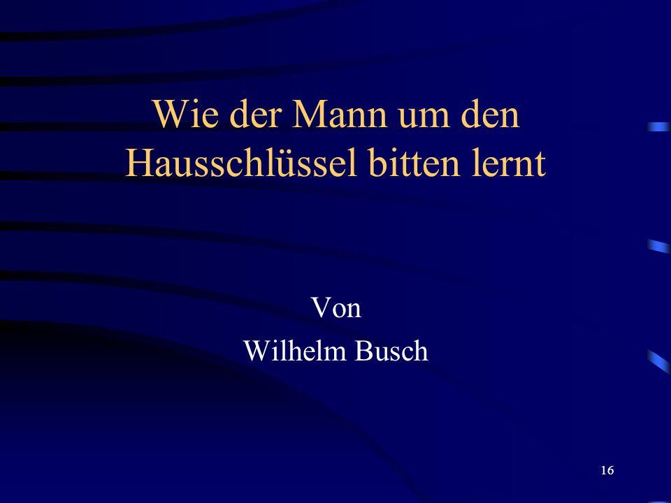 16 Wie der Mann um den Hausschlüssel bitten lernt Von Wilhelm Busch