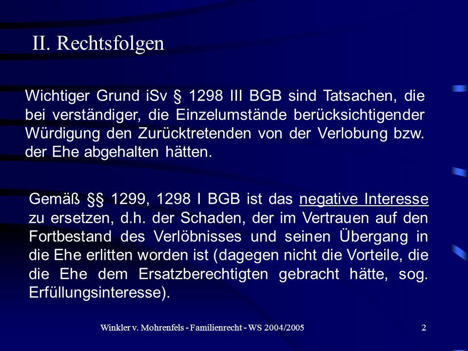 Winkler v. Mohrenfels - Familienrecht - WS 2004/20052 Wichtiger Grund iSv § 1298 III BGB sind Tatsachen, die bei verständiger, die Einzelumstände berü
