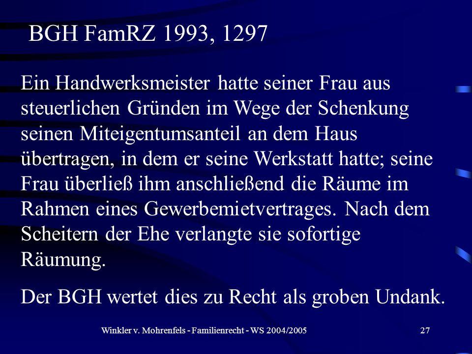 Winkler v. Mohrenfels - Familienrecht - WS 2004/200527 Ein Handwerksmeister hatte seiner Frau aus steuerlichen Gründen im Wege der Schenkung seinen Mi