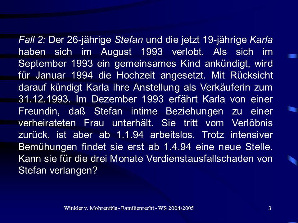 Winkler v. Mohrenfels - Familienrecht - WS 2004/20053 Fall 2: Der 26-jährige Stefan und die jetzt 19-jährige Karla haben sich im August 1993 verlobt.