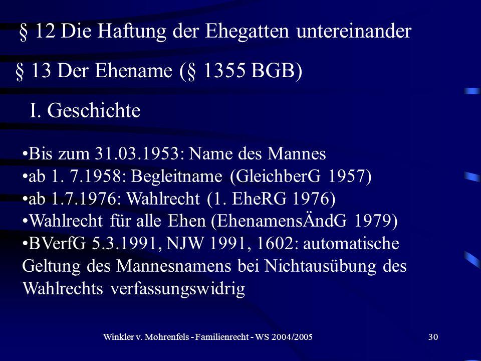 Winkler v. Mohrenfels - Familienrecht - WS 2004/200530 § 12 Die Haftung der Ehegatten untereinander § 13 Der Ehename (§ 1355 BGB) I. Geschichte Bis zu