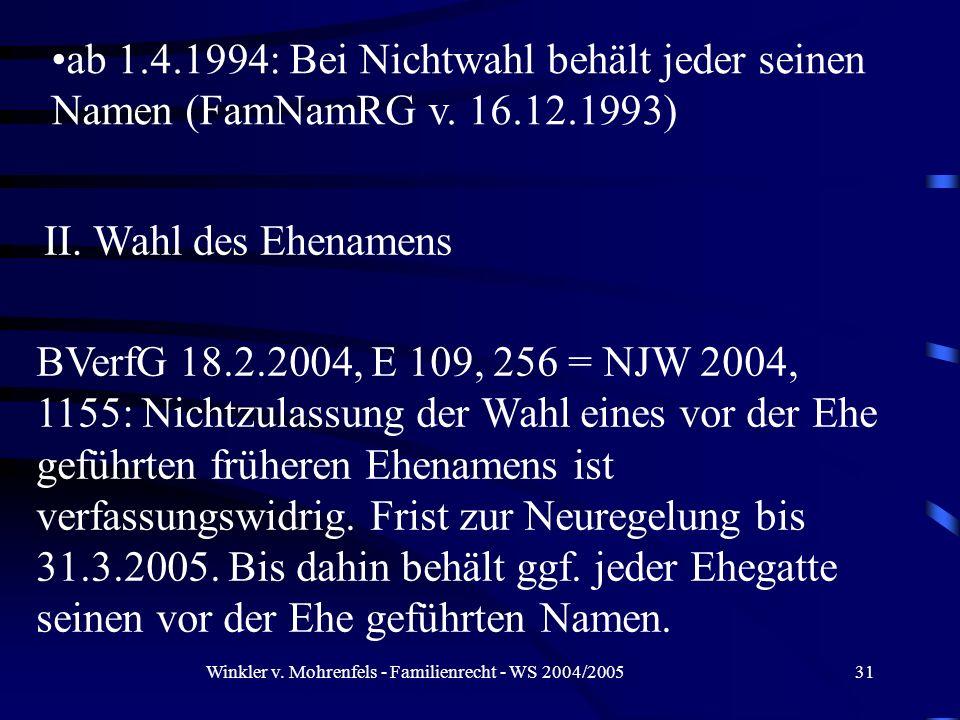 Winkler v. Mohrenfels - Familienrecht - WS 2004/200531 ab 1.4.1994: Bei Nichtwahl behält jeder seinen Namen (FamNamRG v. 16.12.1993) BVerfG 18.2.2004,