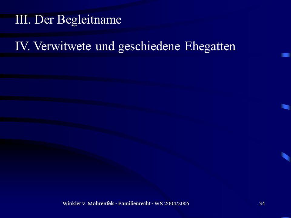Winkler v. Mohrenfels - Familienrecht - WS 2004/200534 III. Der Begleitname IV. Verwitwete und geschiedene Ehegatten