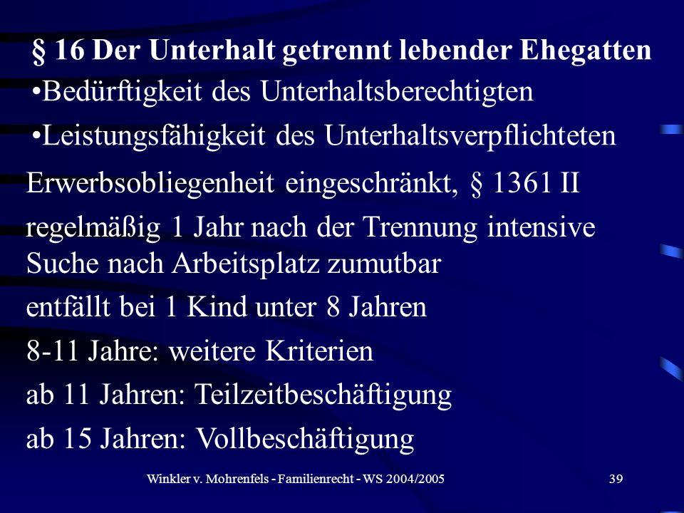 Winkler v. Mohrenfels - Familienrecht - WS 2004/200539 Bedürftigkeit des Unterhaltsberechtigten Leistungsfähigkeit des Unterhaltsverpflichteten § 16 D