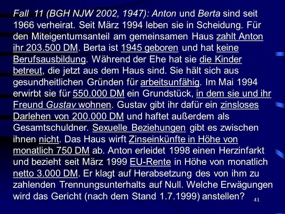 41 Fall 11 (BGH NJW 2002, 1947): Anton und Berta sind seit 1966 verheirat. Seit März 1994 leben sie in Scheidung. Für den Miteigentumsanteil am gemein