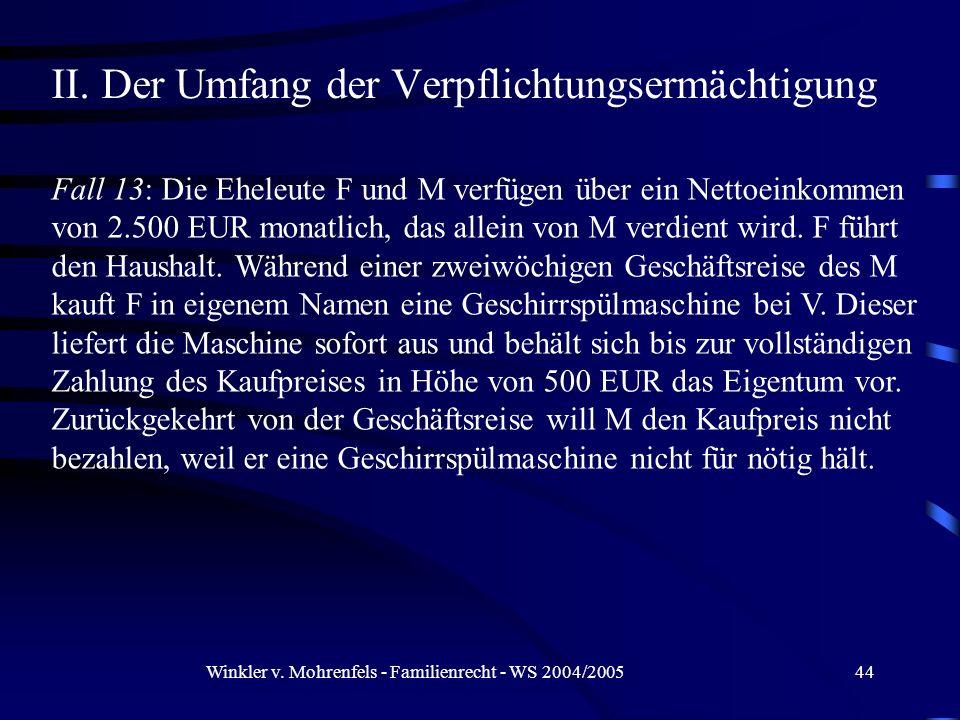 Winkler v. Mohrenfels - Familienrecht - WS 2004/200544 II. Der Umfang der Verpflichtungsermächtigung Fall 13: Die Eheleute F und M verfügen über ein N
