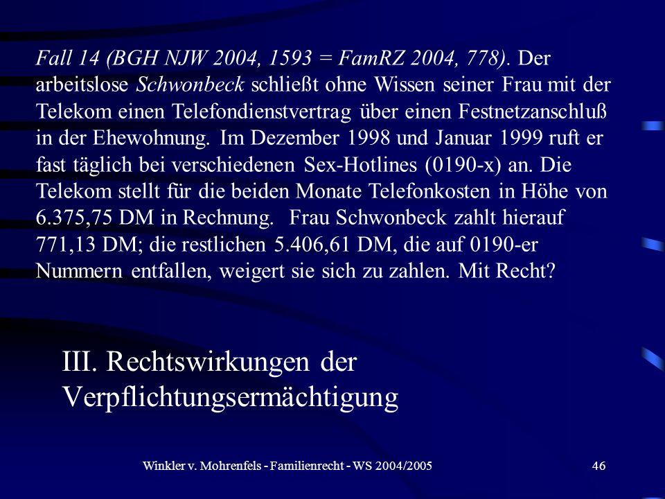 Winkler v. Mohrenfels - Familienrecht - WS 2004/200546 III. Rechtswirkungen der Verpflichtungsermächtigung Fall 14 (BGH NJW 2004, 1593 = FamRZ 2004, 7