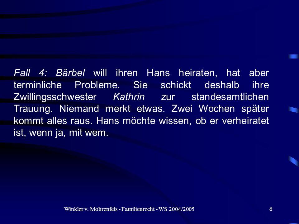 Winkler v. Mohrenfels - Familienrecht - WS 2004/20056 Fall 4: Bärbel will ihren Hans heiraten, hat aber terminliche Probleme. Sie schickt deshalb ihre