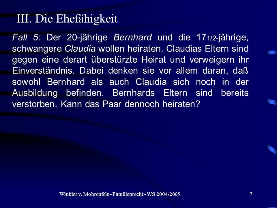 Winkler v. Mohrenfels - Familienrecht - WS 2004/20057 Fall 5: Der 20-jährige Bernhard und die 17 1/2- jährige, schwangere Claudia wollen heiraten. Cla
