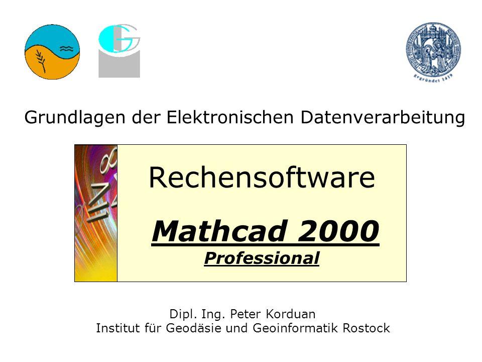 Dipl. Ing. Peter Korduan Institut für Geodäsie und Geoinformatik Rostock Grundlagen der Elektronischen Datenverarbeitung Rechensoftware Mathcad 2000 P