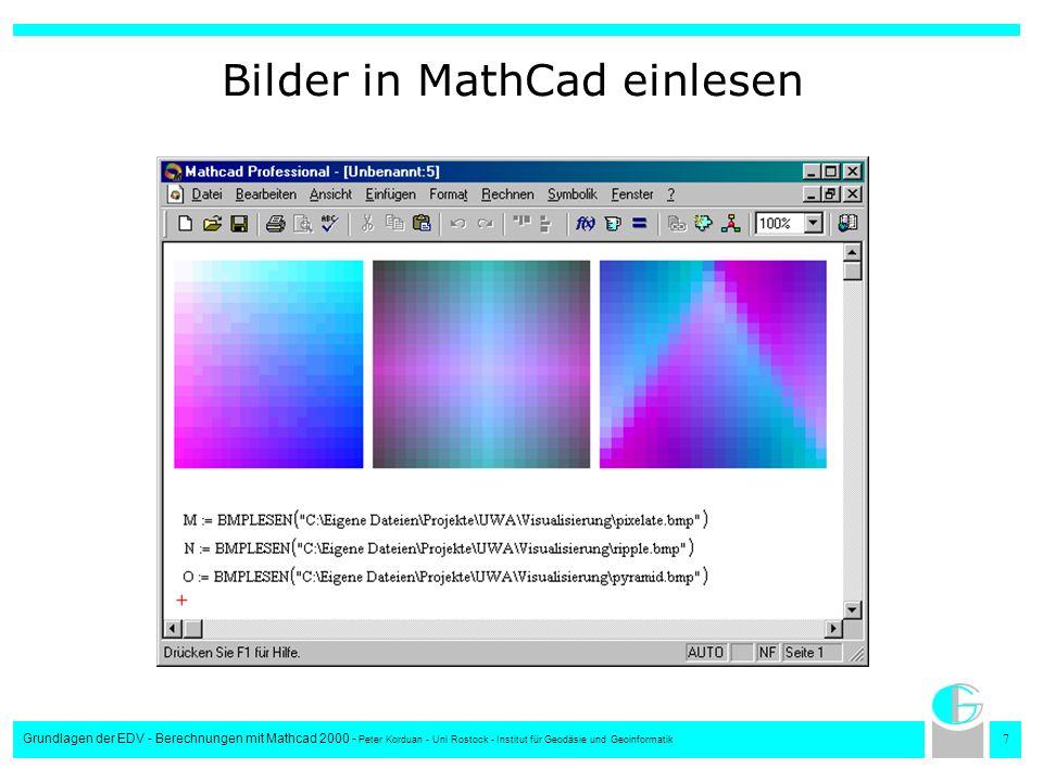 8 Grundlagen der EDV - Berechnungen mit Mathcad 2000 - Peter Korduan - Uni Rostock - Institut für Geodäsie und Geoinformatik Bilder in Matrizen umwandeln