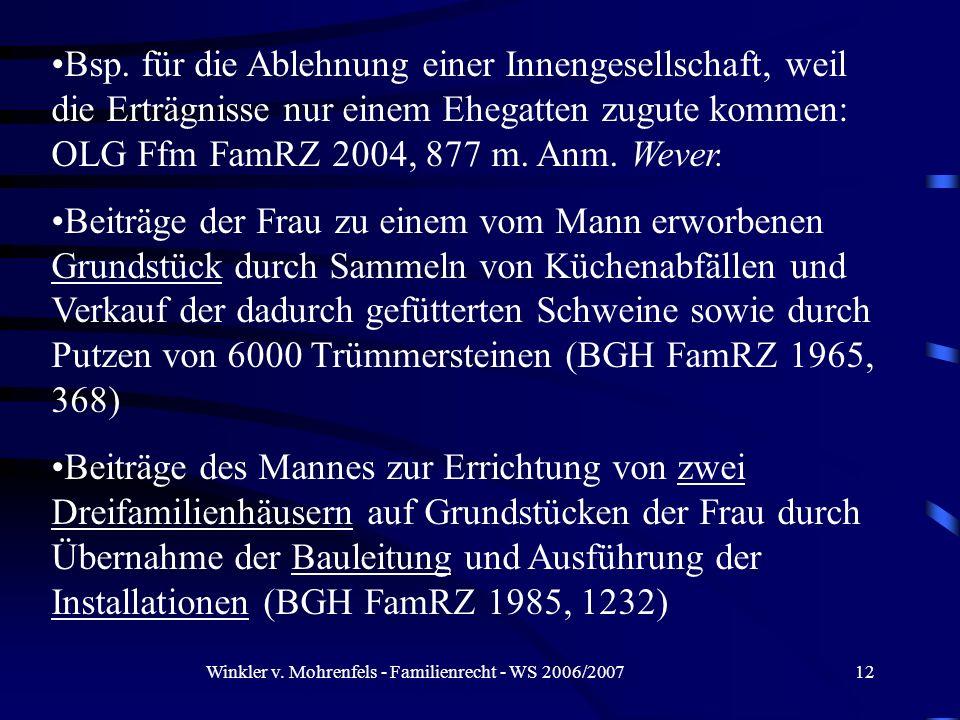 Winkler v. Mohrenfels - Familienrecht - WS 2006/200712 Bsp. für die Ablehnung einer Innengesellschaft, weil die Erträgnisse nur einem Ehegatten zugute