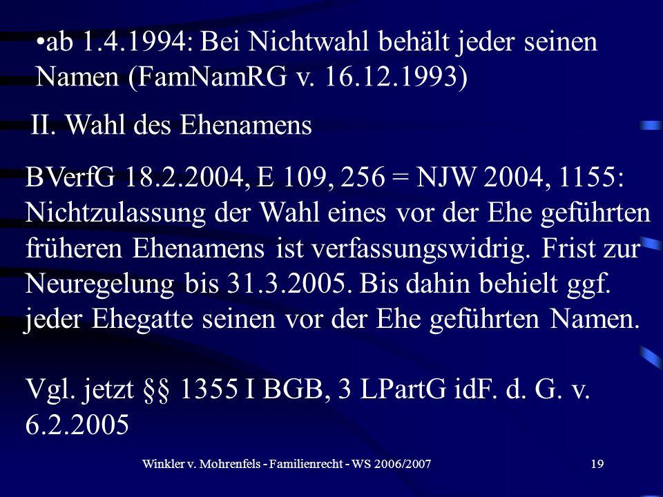 Winkler v. Mohrenfels - Familienrecht - WS 2006/200719 ab 1.4.1994: Bei Nichtwahl behält jeder seinen Namen (FamNamRG v. 16.12.1993) BVerfG 18.2.2004,
